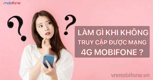khong-truy-cap-duoc-mang-4g-mobifone