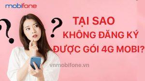 khong-dang-ky-duoc-goi-4g-mobi