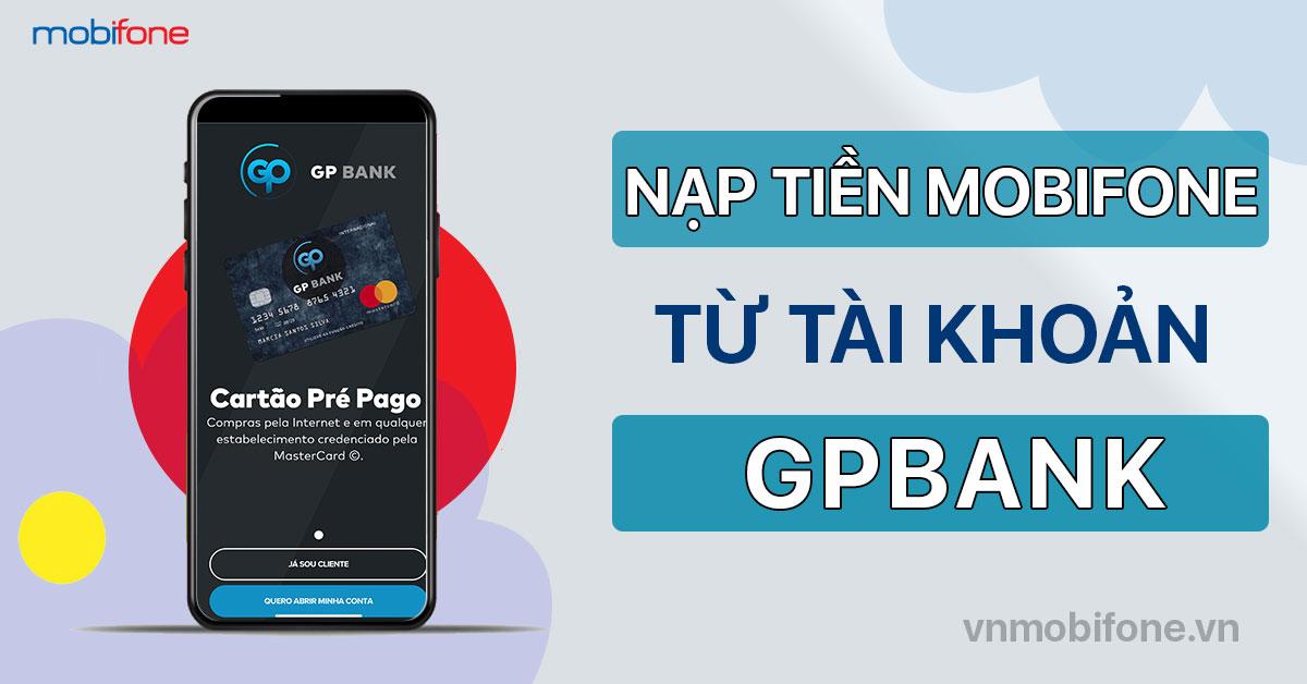 Cách nạp tiền điện thoại MobiFone qua ngân hàng GPBank